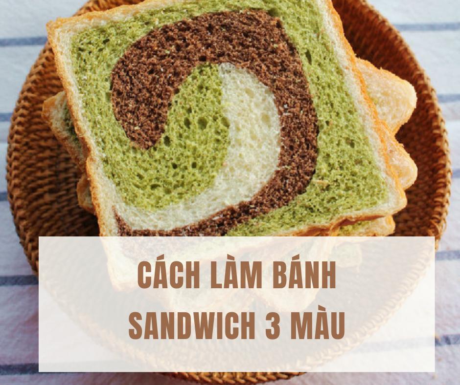 Cách làm bánh Sandwich 3 màu món tây hấp dẫn