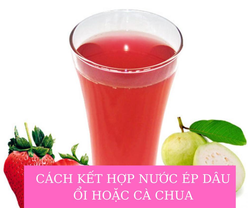 Cách kết hợp nước ép dâu ổi hoặc cà chua cực đơn giản